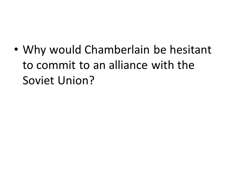 Why would Chamberlain be hesitant to commit to an alliance with the Soviet Union