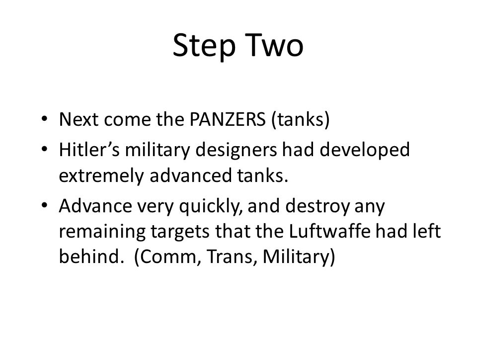 Step Two Next come the PANZERS (tanks)