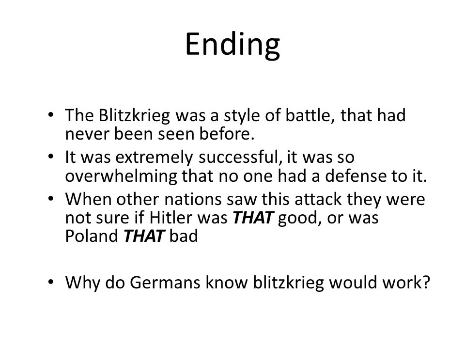 Ending The Blitzkrieg was a style of battle, that had never been seen before.