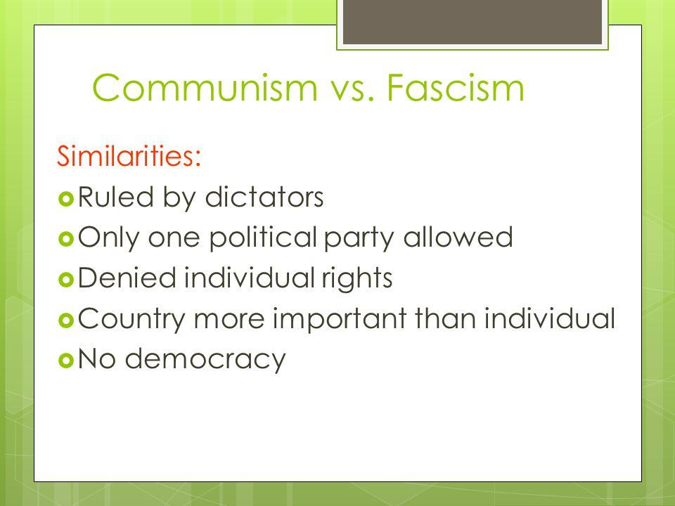 Communism vs. Fascism Similarities: Ruled by dictators