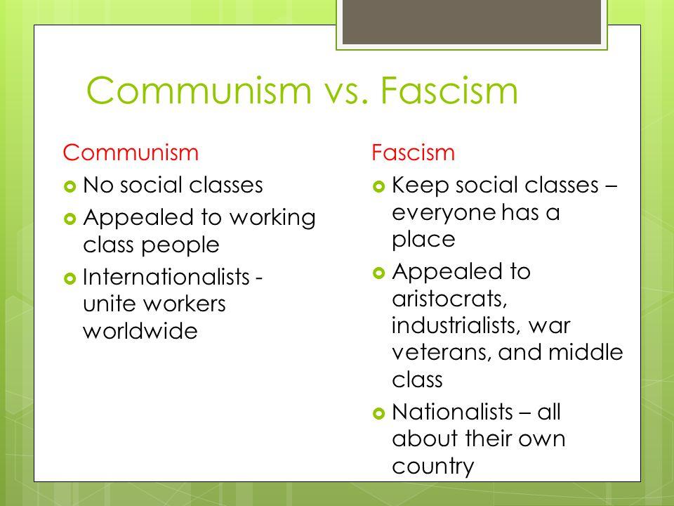Communism vs. Fascism Communism No social classes