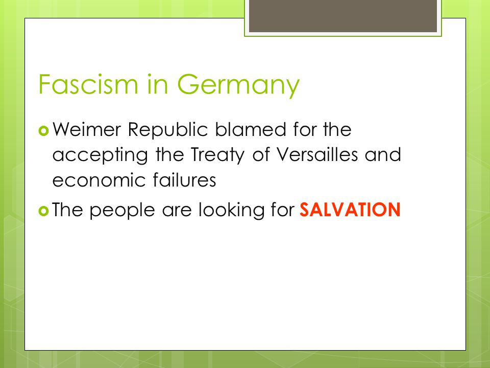 Fascism in Germany Weimer Republic blamed for the accepting the Treaty of Versailles and economic failures.