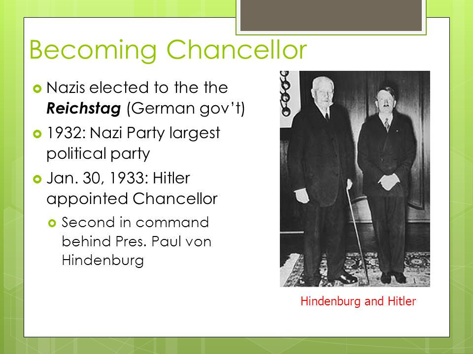 Becoming Chancellor Nazis elected to the the Reichstag (German gov't)