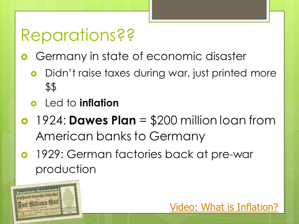 Reparations Germany in state of economic disaster. Didn't raise taxes during war, just printed more $$