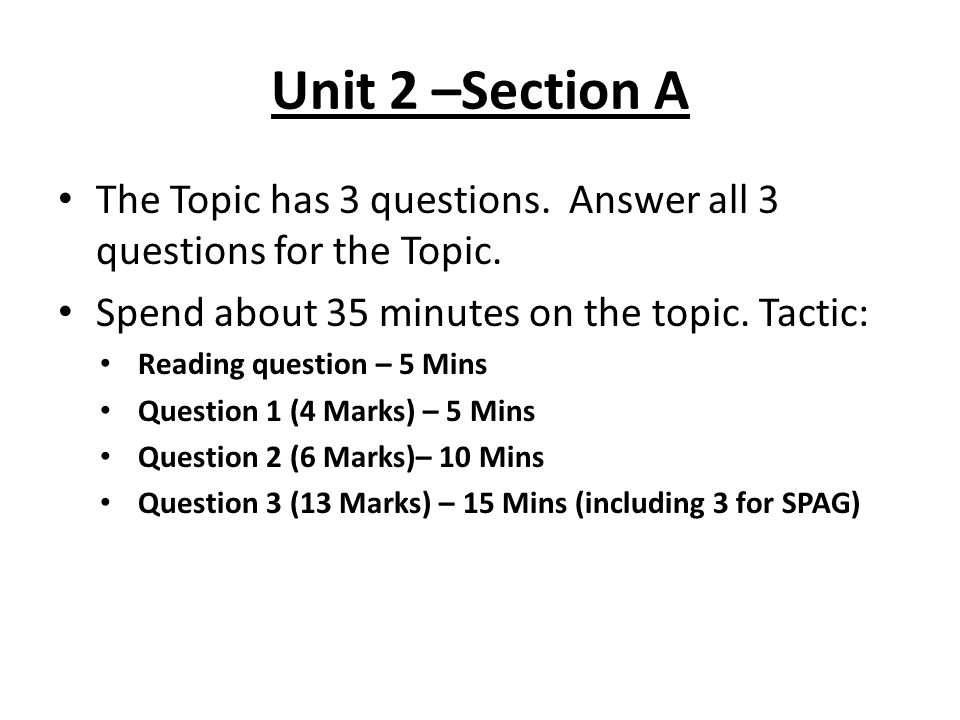 Unit 2 –Section A The Topic has 3 questions. Answer all 3 questions for the Topic. Spend about 35 minutes on the topic. Tactic: