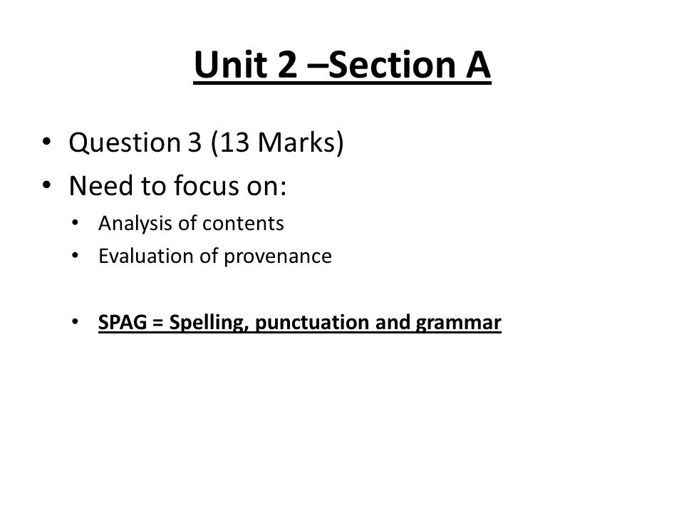 Unit 2 –Section A Question 3 (13 Marks) Need to focus on: