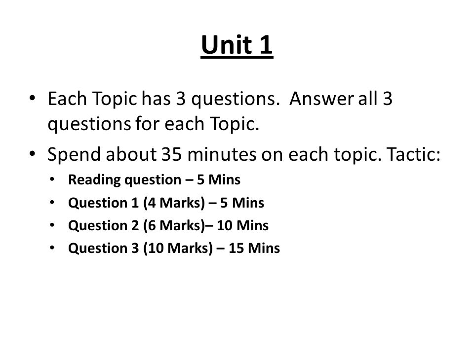 Unit 1 Each Topic has 3 questions. Answer all 3 questions for each Topic. Spend about 35 minutes on each topic. Tactic: