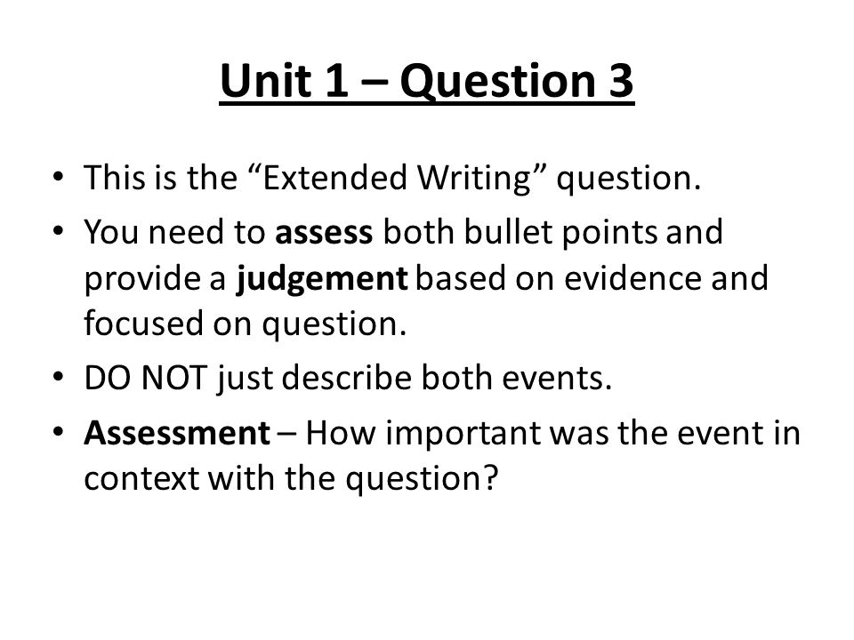 Unit 1 – Question 3 This is the Extended Writing question.