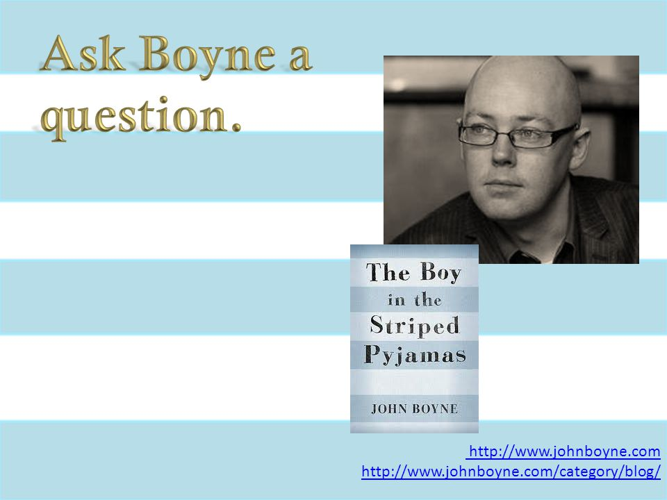 Ask Boyne a question. http://www.johnboyne.com