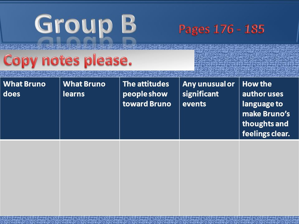 Group B Pages 176 - 185 Copy notes please. What Bruno does