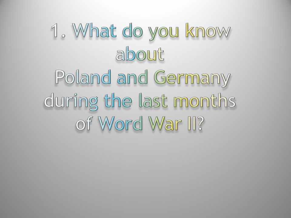 1. What do you know about Poland and Germany during the last months