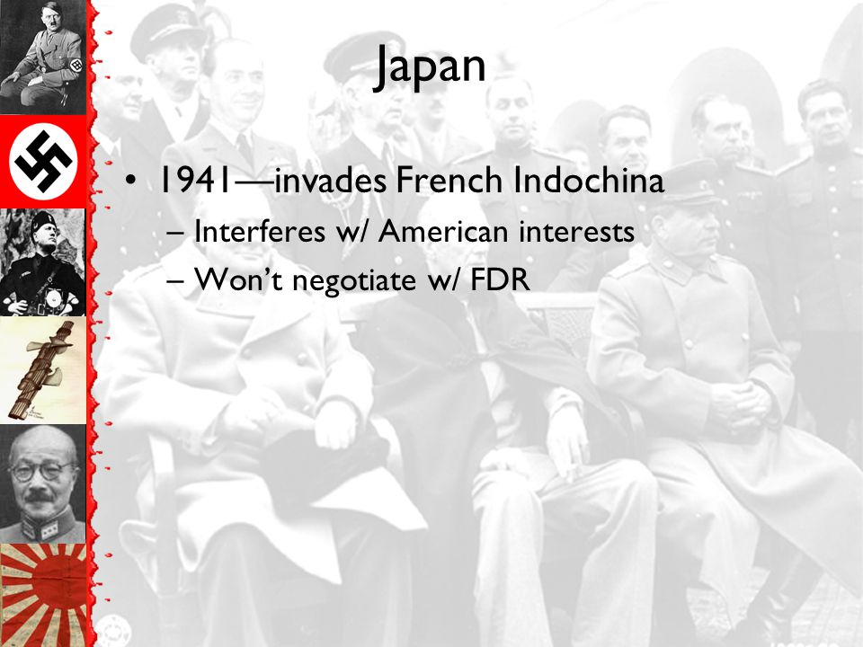 Japan 1941—invades French Indochina Interferes w/ American interests