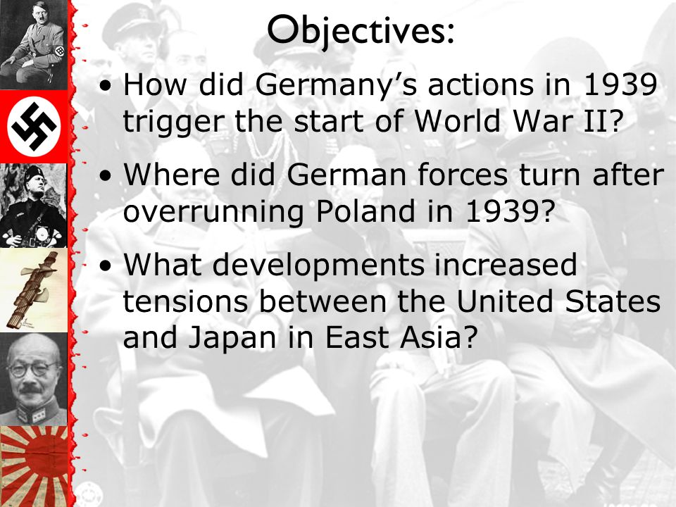 Objectives: How did Germany's actions in 1939 trigger the start of World War II Where did German forces turn after overrunning Poland in 1939