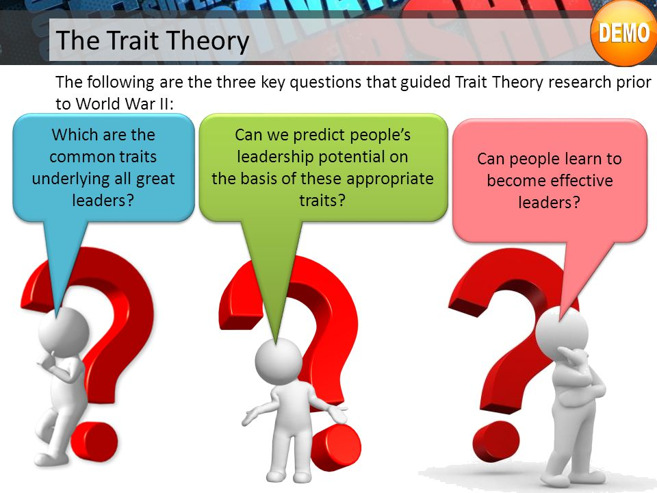 The Trait Theory The following are the three key questions that guided Trait Theory research prior to World War II: