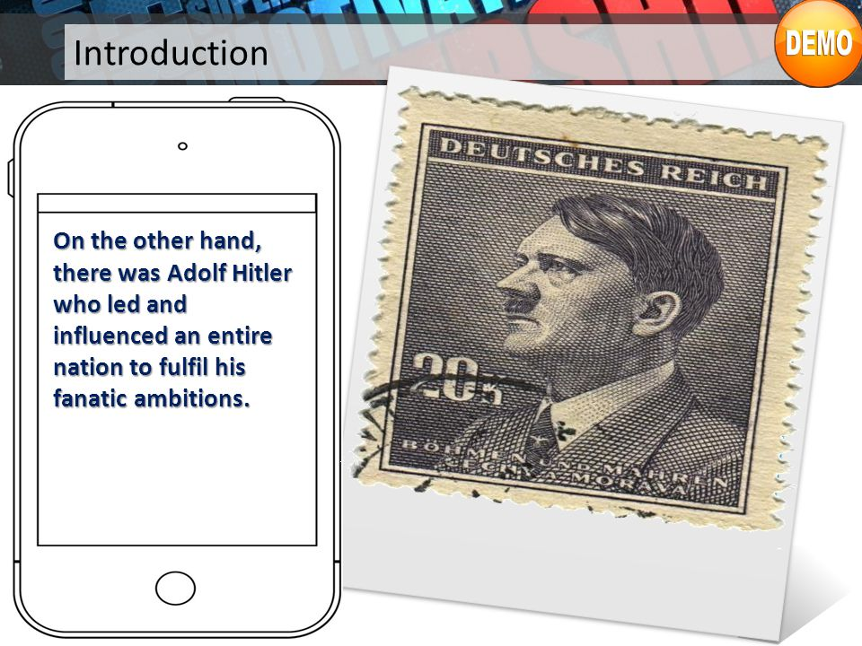 Introduction On the other hand, there was Adolf Hitler who led and influenced an entire nation to fulfil his fanatic ambitions.