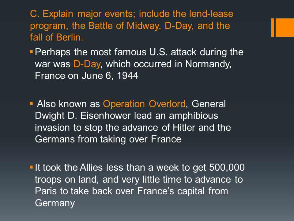 C. Explain major events; include the lend-lease program, the Battle of Midway, D-Day, and the fall of Berlin.