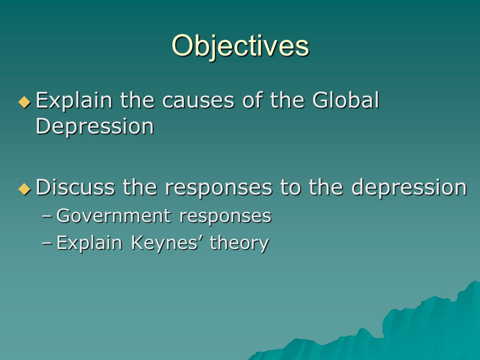 Objectives Explain the causes of the Global Depression