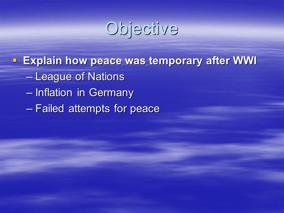 Objective Explain how peace was temporary after WWI League of Nations