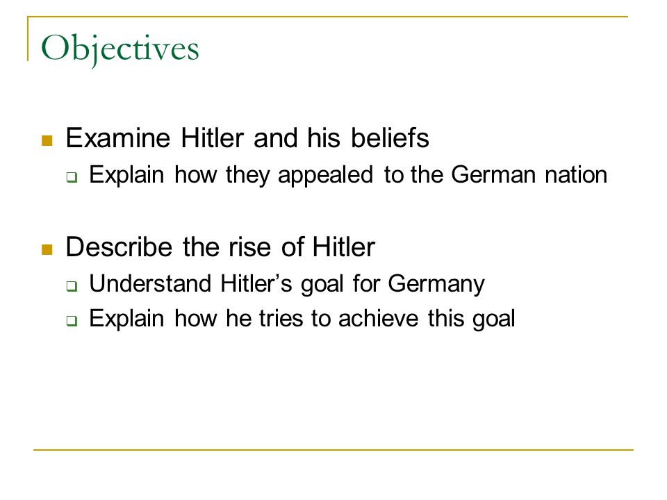 Objectives Examine Hitler and his beliefs Describe the rise of Hitler