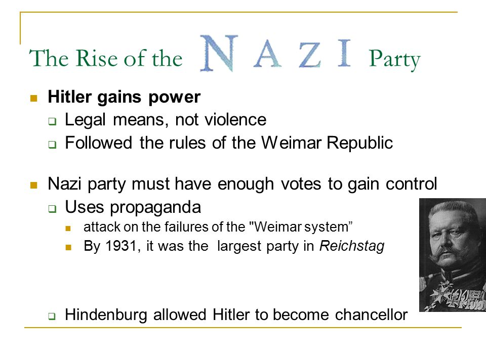 The Rise of the Party Hitler gains power Legal means, not violence