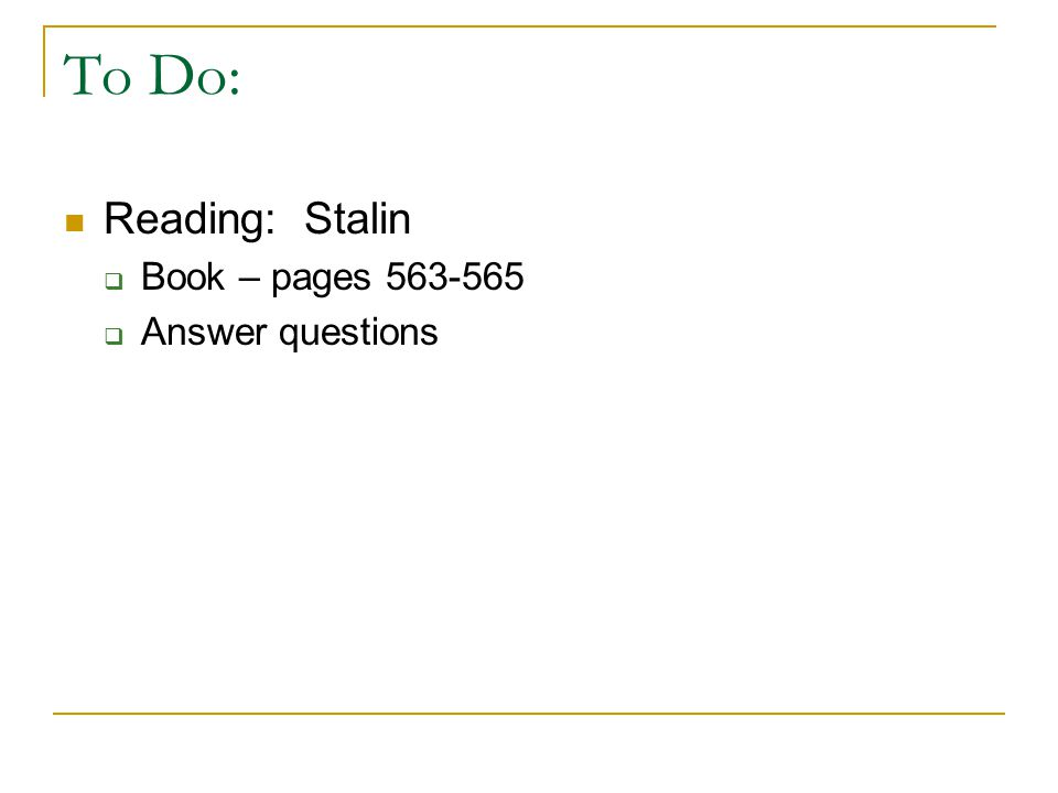 To Do: Reading: Stalin Book – pages 563-565 Answer questions