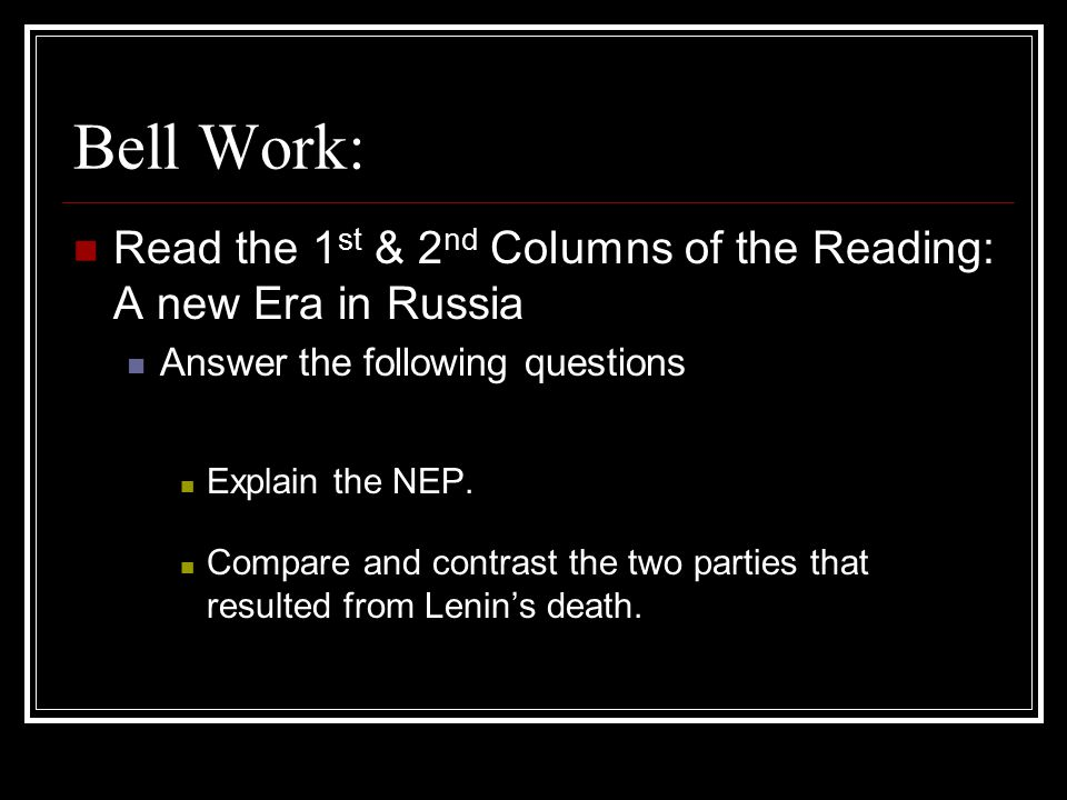 Bell Work: Read the 1st & 2nd Columns of the Reading: A new Era in Russia. Answer the following questions.