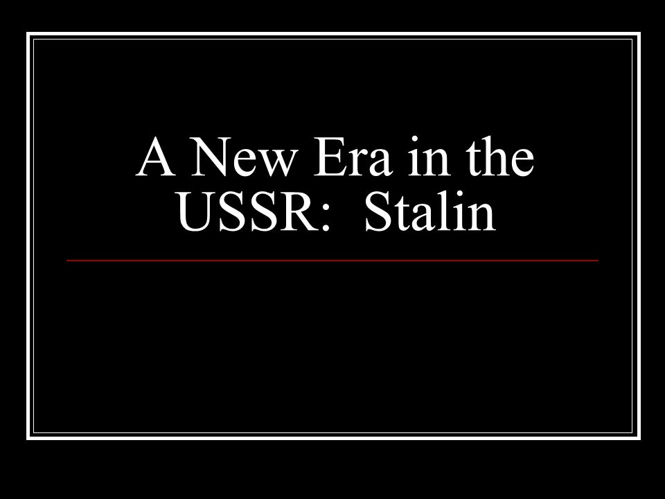 A New Era in the USSR: Stalin