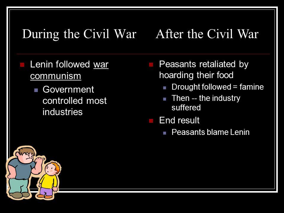 During the Civil War After the Civil War Lenin followed war communism