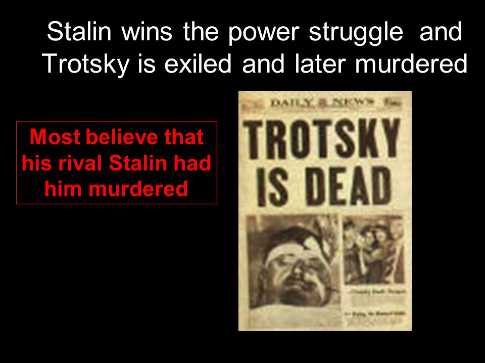 Stalin wins the power struggle and Trotsky is exiled and later murdered