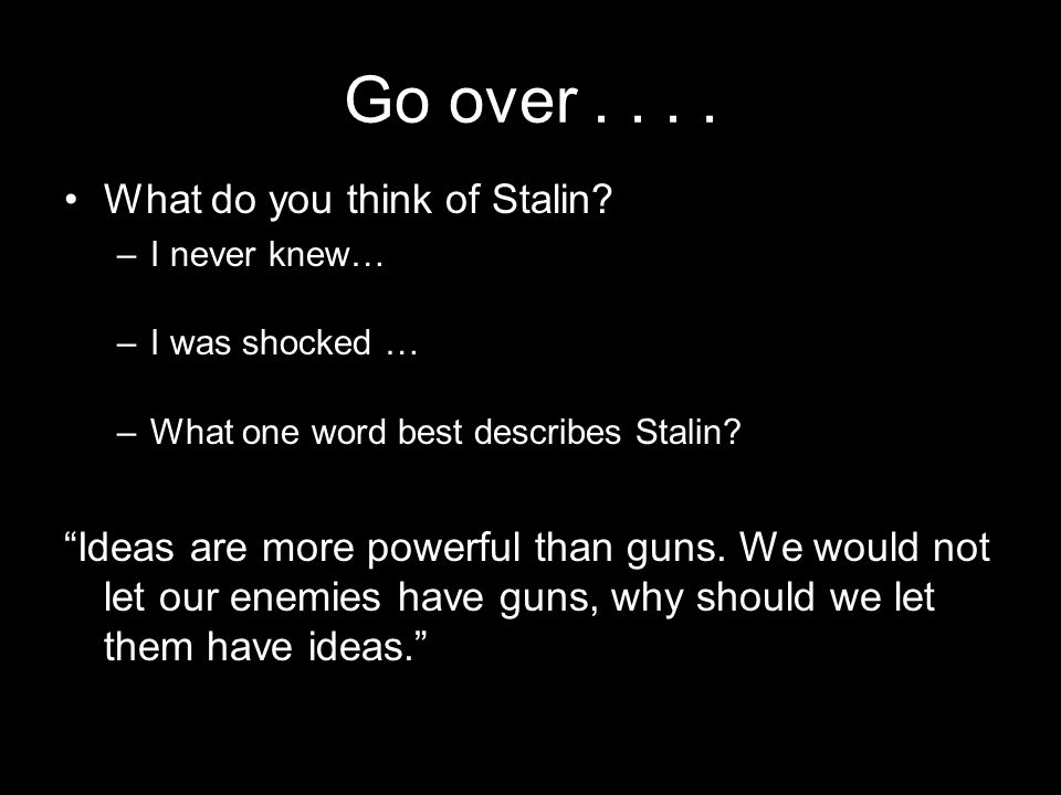 Go over . . . . What do you think of Stalin