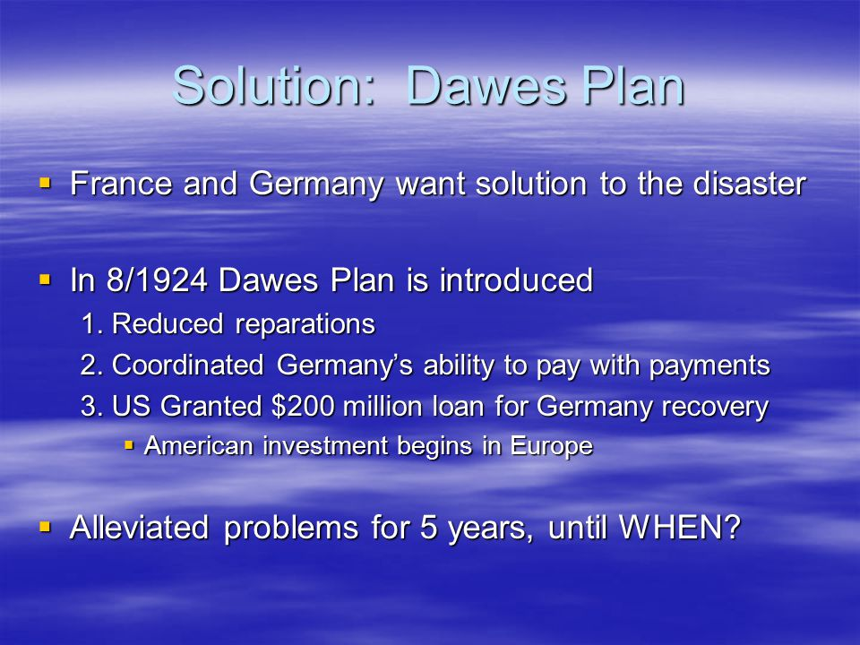 Solution: Dawes Plan France and Germany want solution to the disaster
