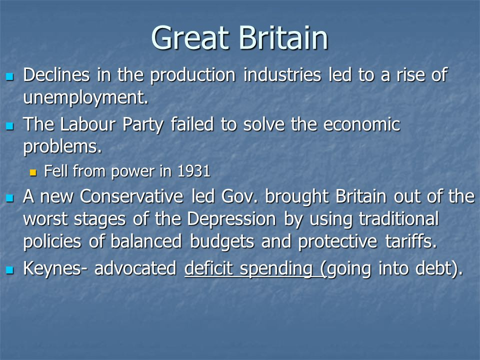 Great Britain Declines in the production industries led to a rise of unemployment. The Labour Party failed to solve the economic problems.