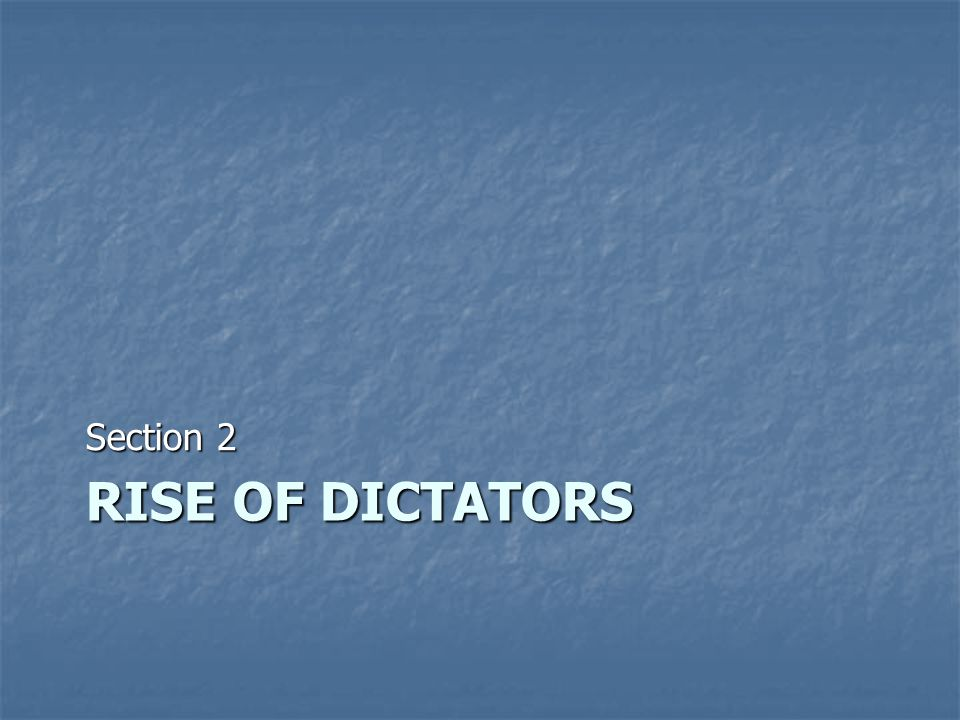 Section 2 Rise of Dictators