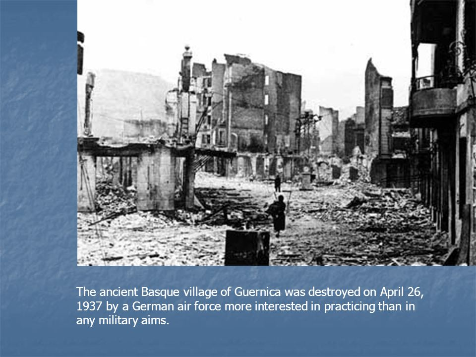 The ancient Basque village of Guernica was destroyed on April 26, 1937 by a German air force more interested in practicing than in any military aims.