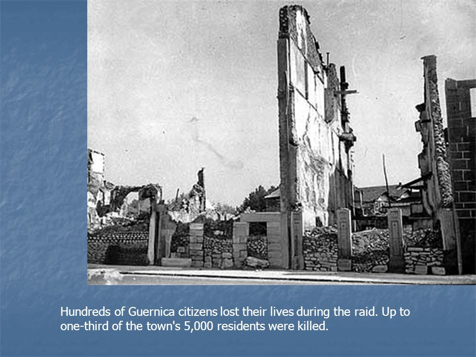 Hundreds of Guernica citizens lost their lives during the raid