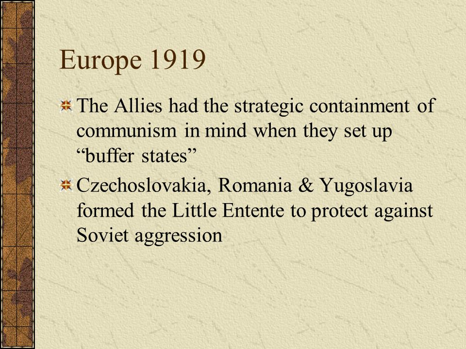 Europe 1919 The Allies had the strategic containment of communism in mind when they set up buffer states