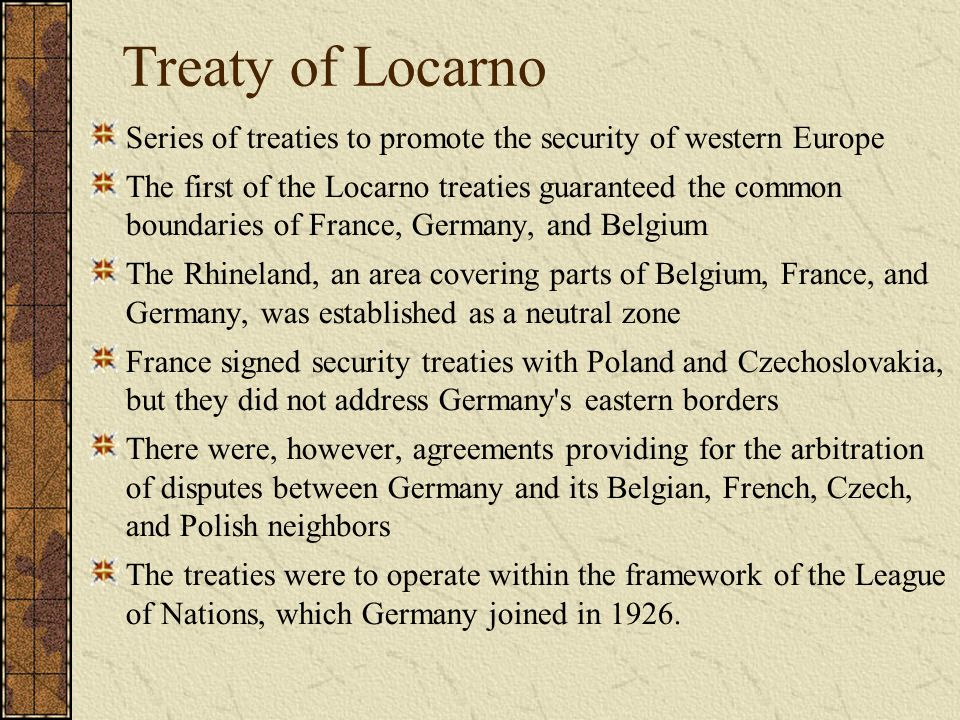 Treaty of Locarno Series of treaties to promote the security of western Europe.