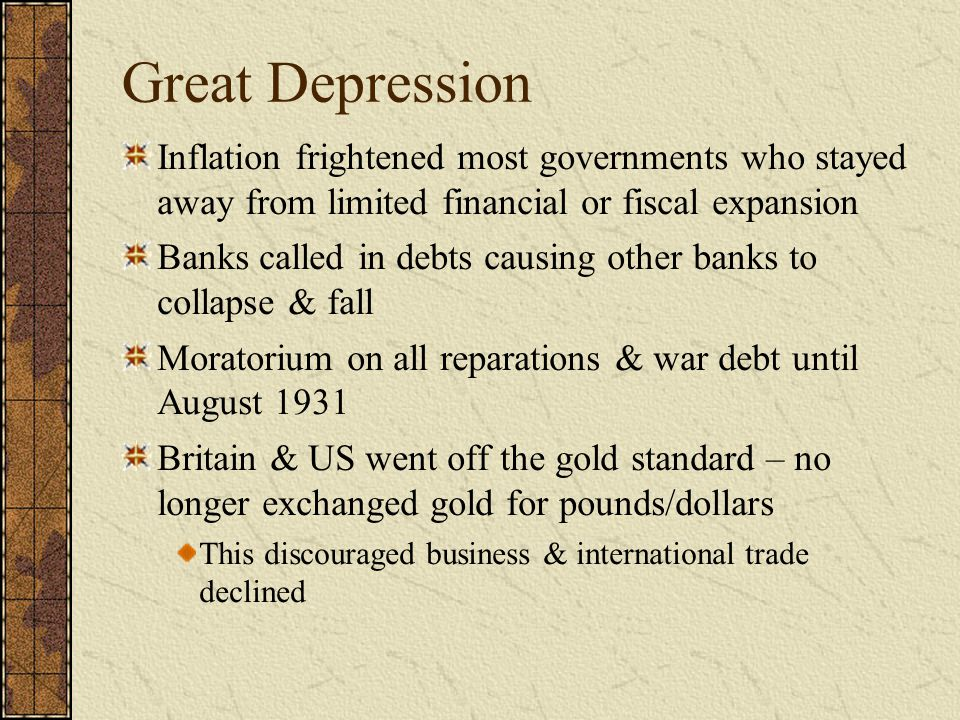 Great Depression Inflation frightened most governments who stayed away from limited financial or fiscal expansion.