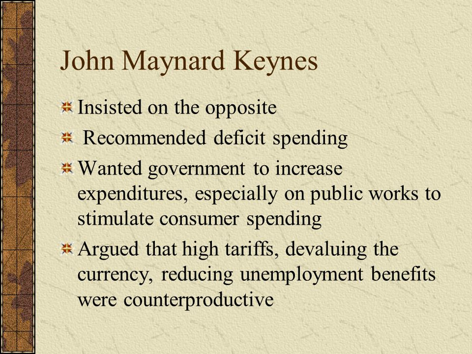 John Maynard Keynes Insisted on the opposite