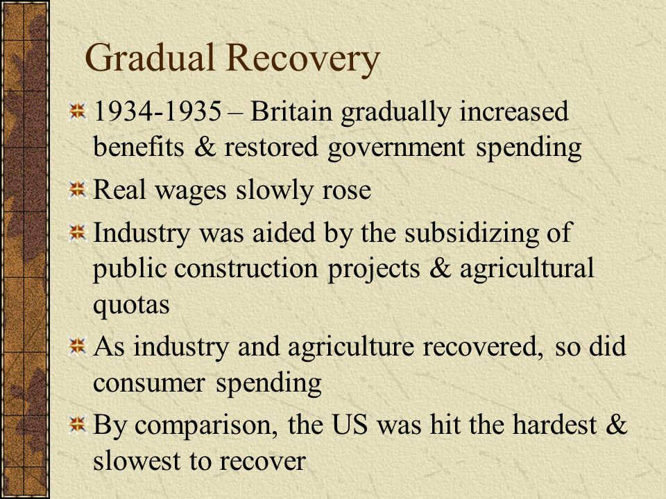Gradual Recovery 1934-1935 – Britain gradually increased benefits & restored government spending. Real wages slowly rose.