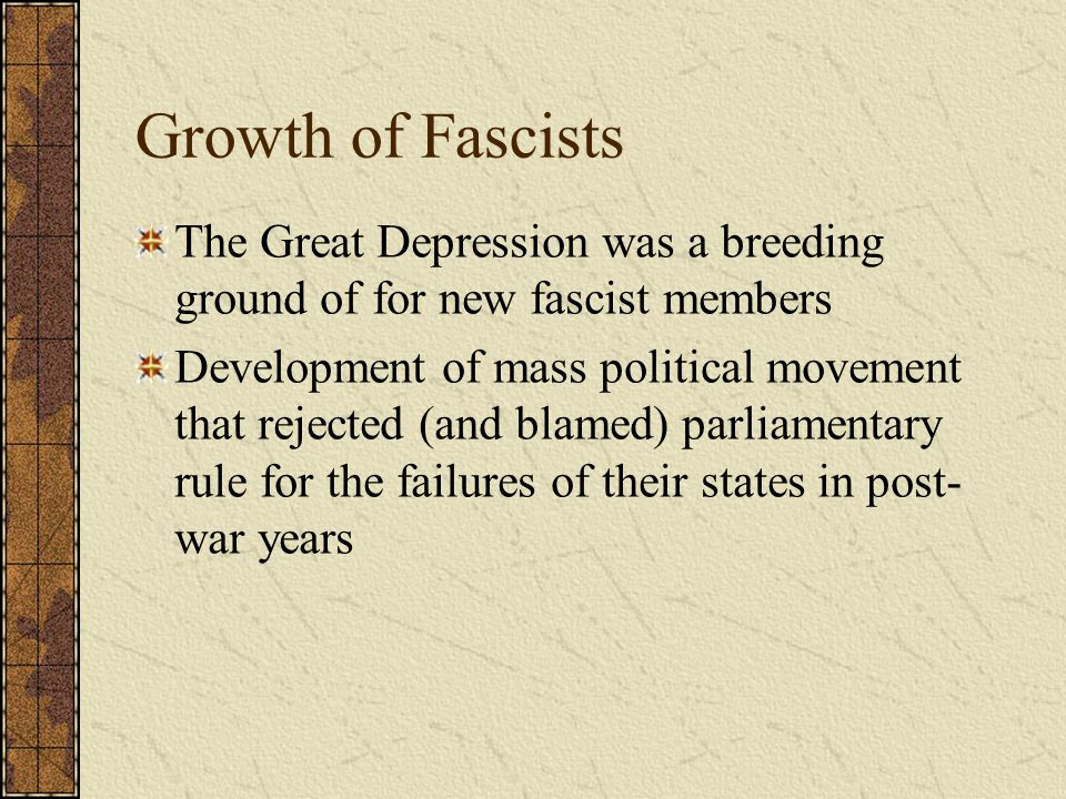 Growth of Fascists The Great Depression was a breeding ground of for new fascist members.