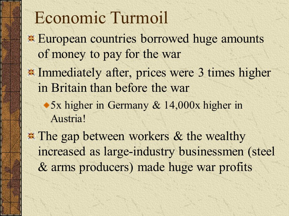 Economic Turmoil European countries borrowed huge amounts of money to pay for the war.