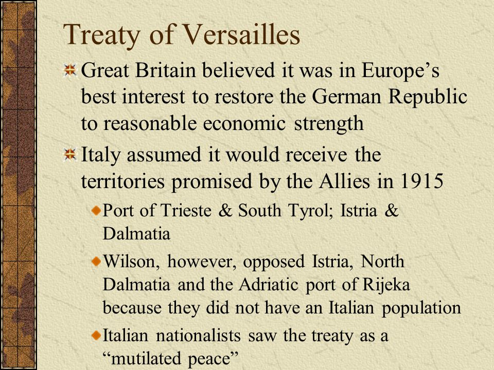 Treaty of Versailles Great Britain believed it was in Europe's best interest to restore the German Republic to reasonable economic strength.