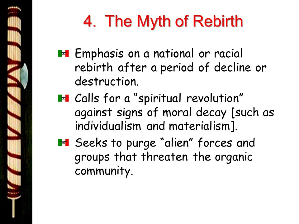4. The Myth of Rebirth Emphasis on a national or racial rebirth after a period of decline or destruction.