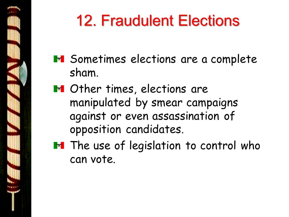 12. Fraudulent Elections Sometimes elections are a complete sham.
