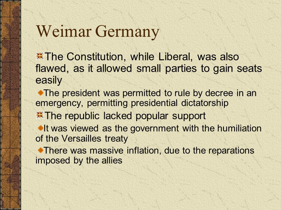 4/15/2017 Weimar Germany. The Constitution, while Liberal, was also flawed, as it allowed small parties to gain seats easily.