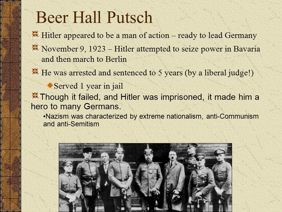 Beer Hall Putsch Hitler appeared to be a man of action – ready to lead Germany.