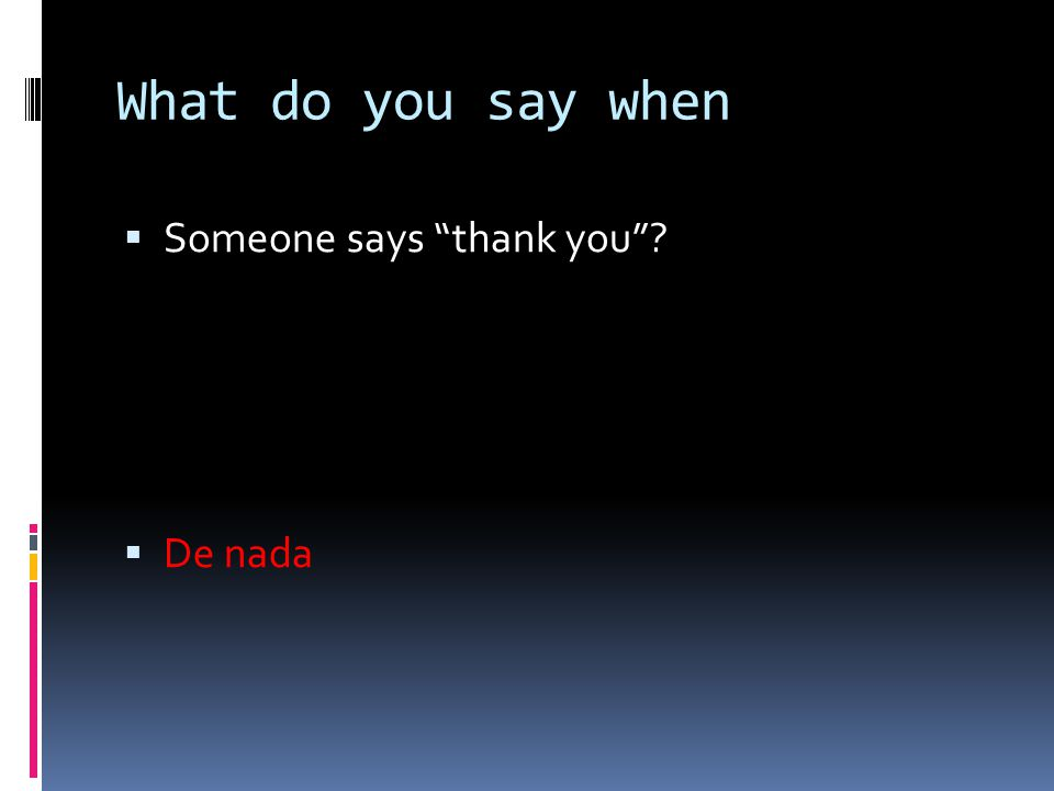 What do you say when Someone says thank you De nada