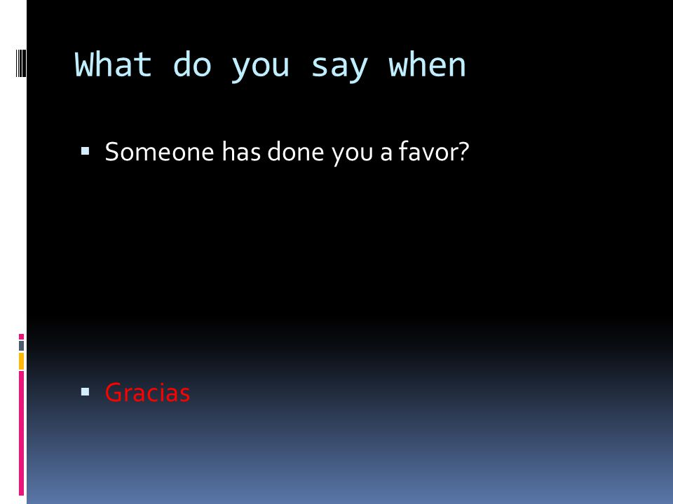 What do you say when Someone has done you a favor Gracias