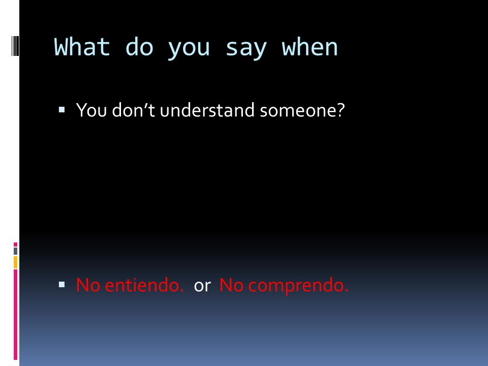 What do you say when You don't understand someone